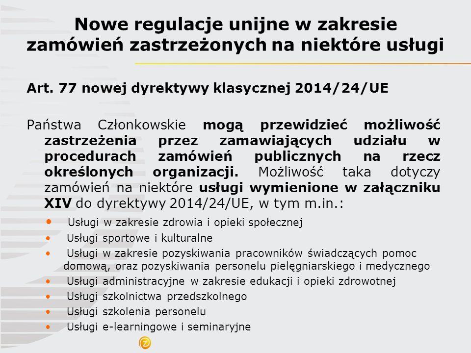Art. 77 nowej dyrektywy klasycznej 2014/24/UE Państwa Członkowskie mogą przewidzieć możliwość zastrzeżenia przez zamawiających udziału w procedurach z