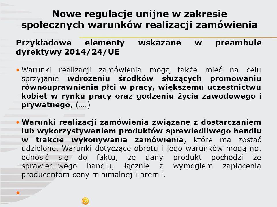 Nowe regulacje unijne w zakresie społecznych warunków realizacji zamówienia Przykładowe elementy wskazane w preambule dyrektywy 2014/24/UE Warunki rea