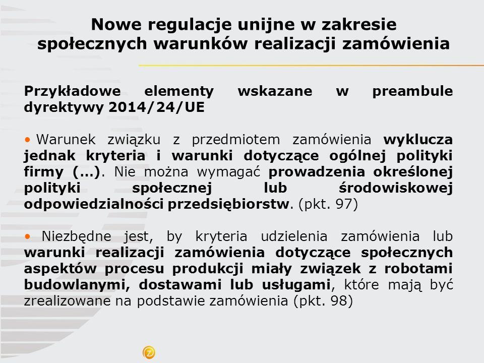 Nowe regulacje unijne w zakresie społecznych warunków realizacji zamówienia Przykładowe elementy wskazane w preambule dyrektywy 2014/24/UE Warunek zwi