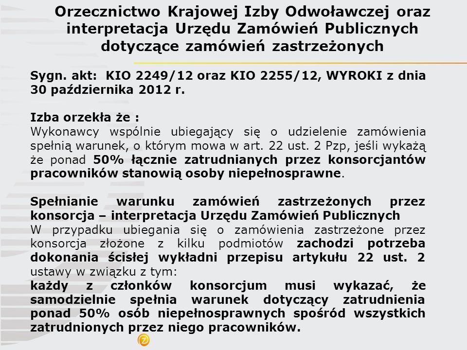 Sygn. akt: KIO 2249/12 oraz KIO 2255/12, WYROKI z dnia 30 października 2012 r. Izba orzekła że : Wykonawcy wspólnie ubiegający się o udzielenie zamówi