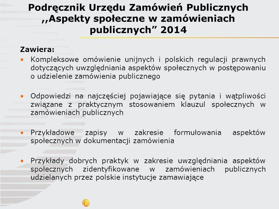"""Podręcznik Urzędu Zamówień Publicznych,,Aspekty społeczne w zamówieniach publicznych"""" 2014 Zawiera: Kompleksowe omówienie unijnych i polskich regulacj"""