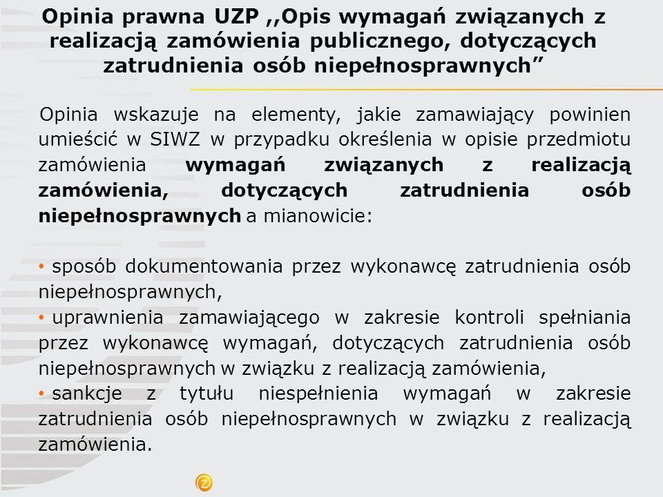 """Opinia prawna UZP,,Opis wymagań związanych z realizacją zamówienia publicznego, dotyczących zatrudnienia osób niepełnosprawnych"""" Opinia wskazuje na el"""