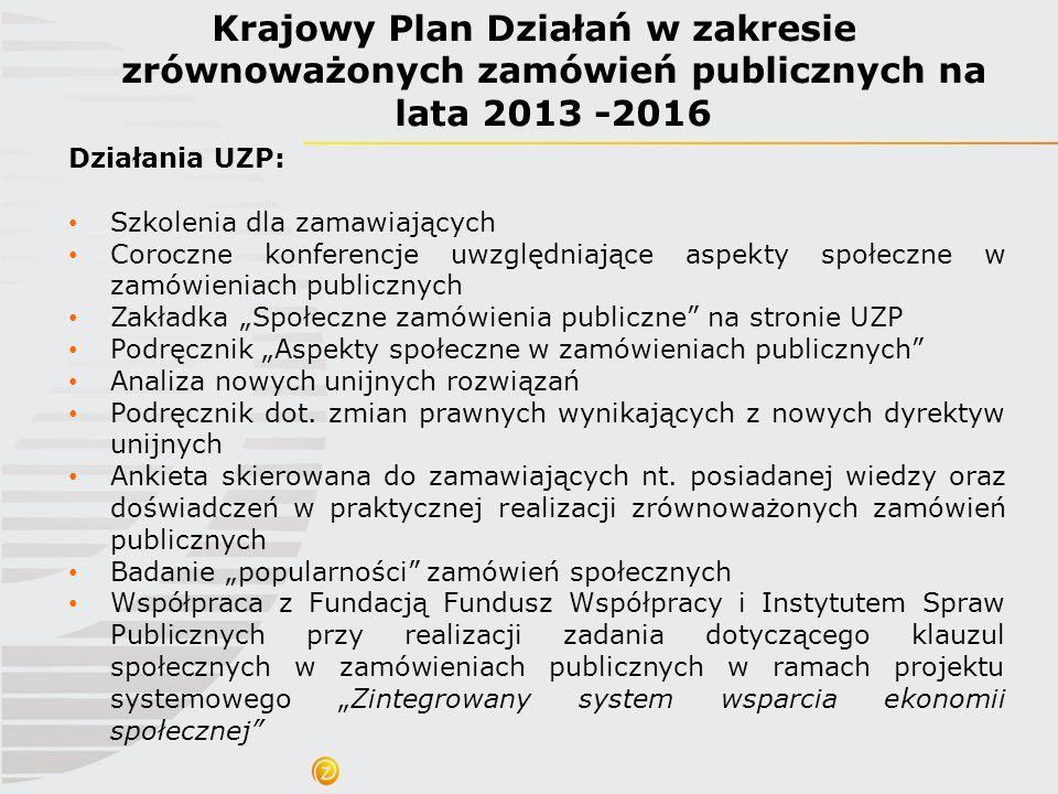 Krajowy Plan Działań w zakresie zrównoważonych zamówień publicznych na lata 2013 -2016 Działania UZP: Szkolenia dla zamawiających Coroczne konferencje