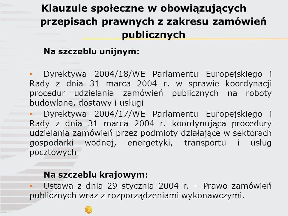 Na szczeblu unijnym: Dyrektywa 2004/18/WE Parlamentu Europejskiego i Rady z dnia 31 marca 2004 r. w sprawie koordynacji procedur udzielania zamówień p