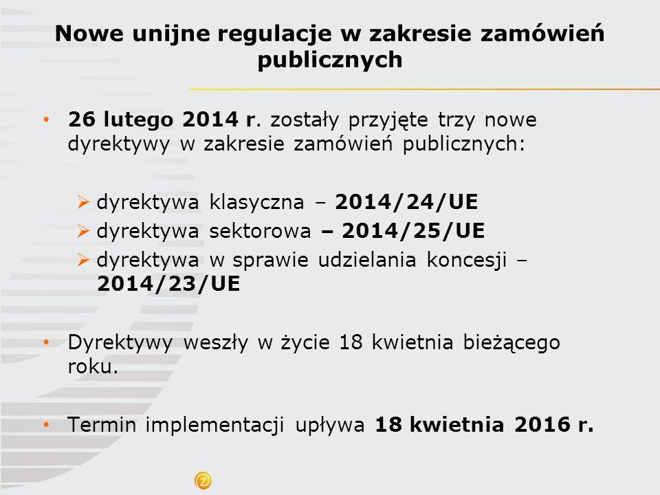 26 lutego 2014 r. zostały przyjęte trzy nowe dyrektywy w zakresie zamówień publicznych:  dyrektywa klasyczna – 2014/24/UE  dyrektywa sektorowa – 201