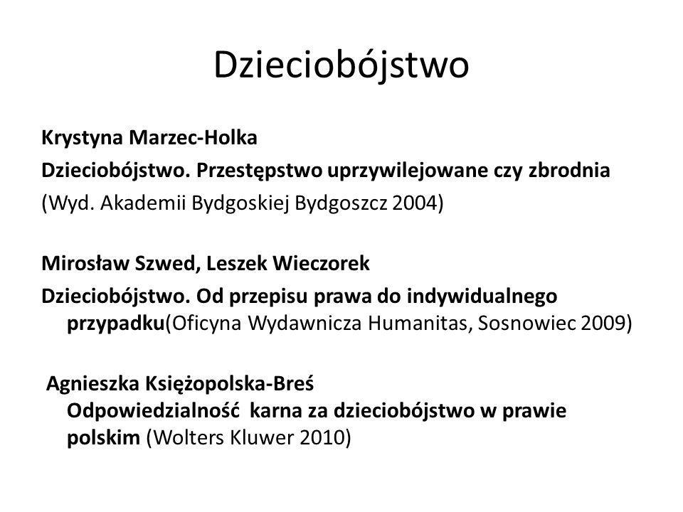 Krystyna Marzec-Holka Dzieciobójstwo. Przestępstwo uprzywilejowane czy zbrodnia (Wyd. Akademii Bydgoskiej Bydgoszcz 2004) Mirosław Szwed, Leszek Wiecz