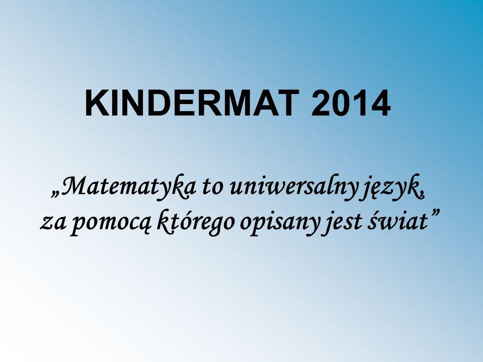 """KINDERMAT 2014 """"Matematyka to uniwersalny język, za pomocą którego opisany jest świat"""