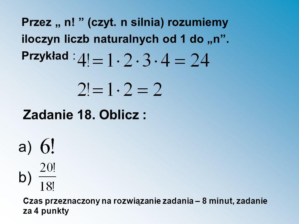 """Przez """" n. (czyt. n silnia) rozumiemy iloczyn liczb naturalnych od 1 do """"n ."""