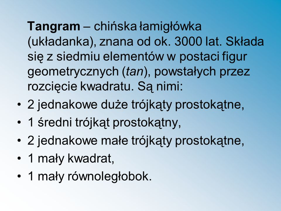 Tangram – chińska łamigłówka (układanka), znana od ok.