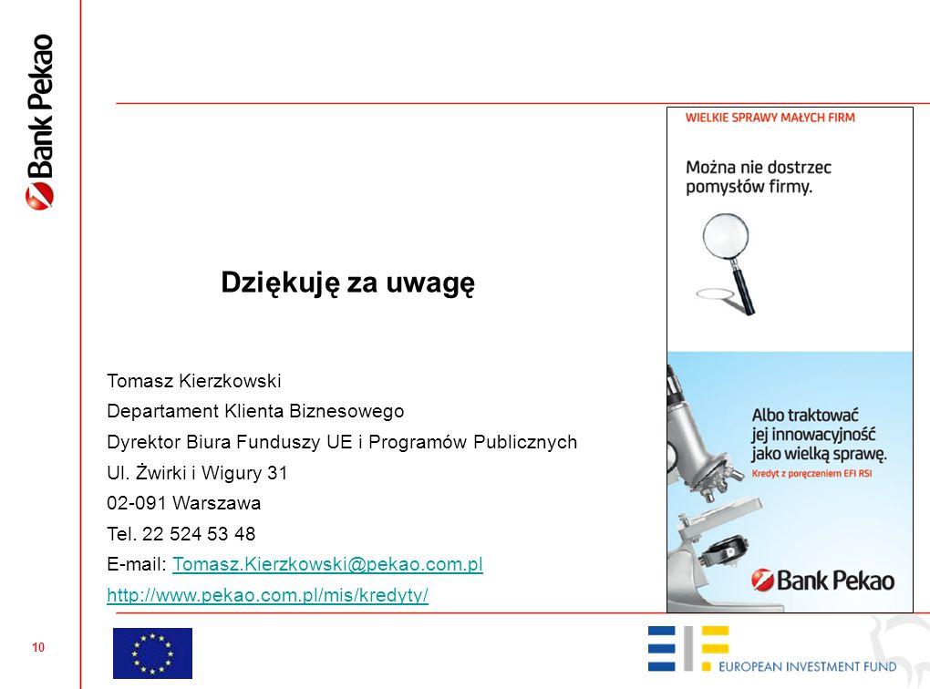 10 Dziękuję za uwagę Tomasz Kierzkowski Departament Klienta Biznesowego Dyrektor Biura Funduszy UE i Programów Publicznych Ul. Żwirki i Wigury 31 02-0
