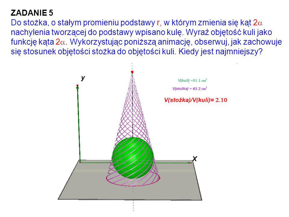 ZADANIE 5 Do stożka, o stałym promieniu podstawy r, w którym zmienia się kąt 2  nachylenia tworzącej do podstawy wpisano kulę. Wyraź objętość kuli ja