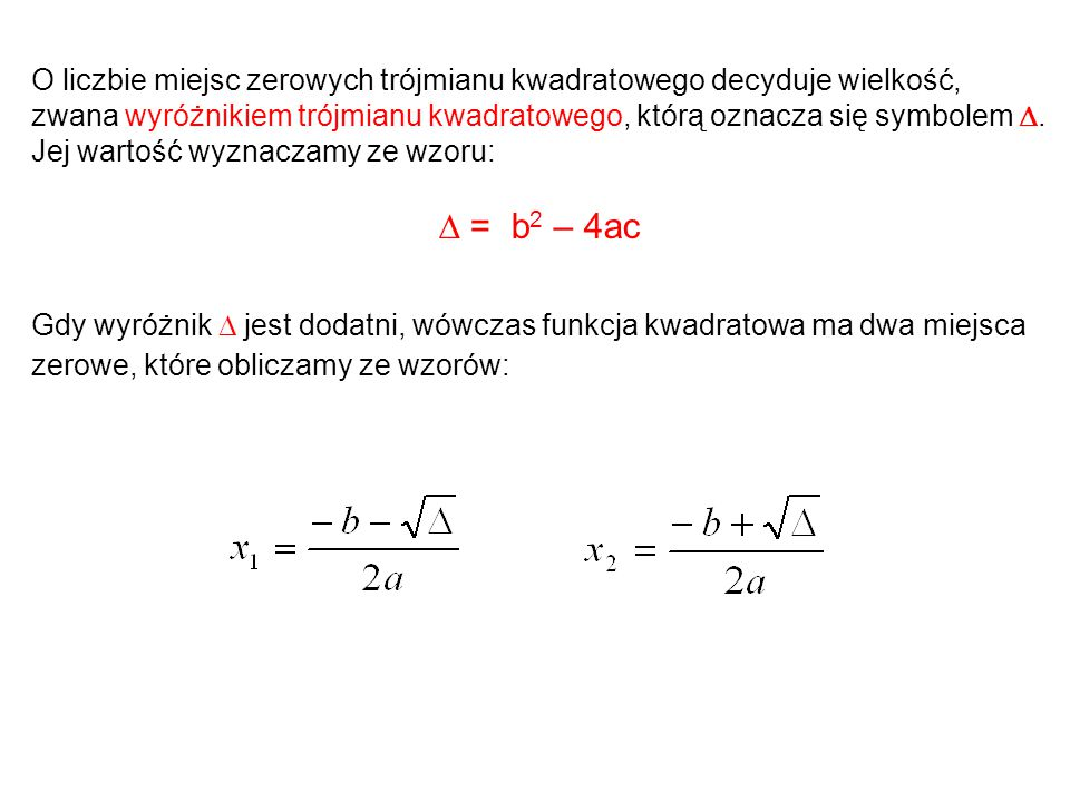 O liczbie miejsc zerowych trójmianu kwadratowego decyduje wielkość, zwana wyróżnikiem trójmianu kwadratowego, którą oznacza się symbolem . Jej wartoś
