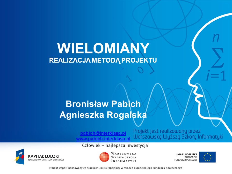 WIELOMIANY REALIZACJA METODĄ PROJEKTU Bronisław Pabich Agnieszka Rogalska pabich@interklasa.pl www.pabich.interklasa.pl pabich@interklasa.pl www.pabic