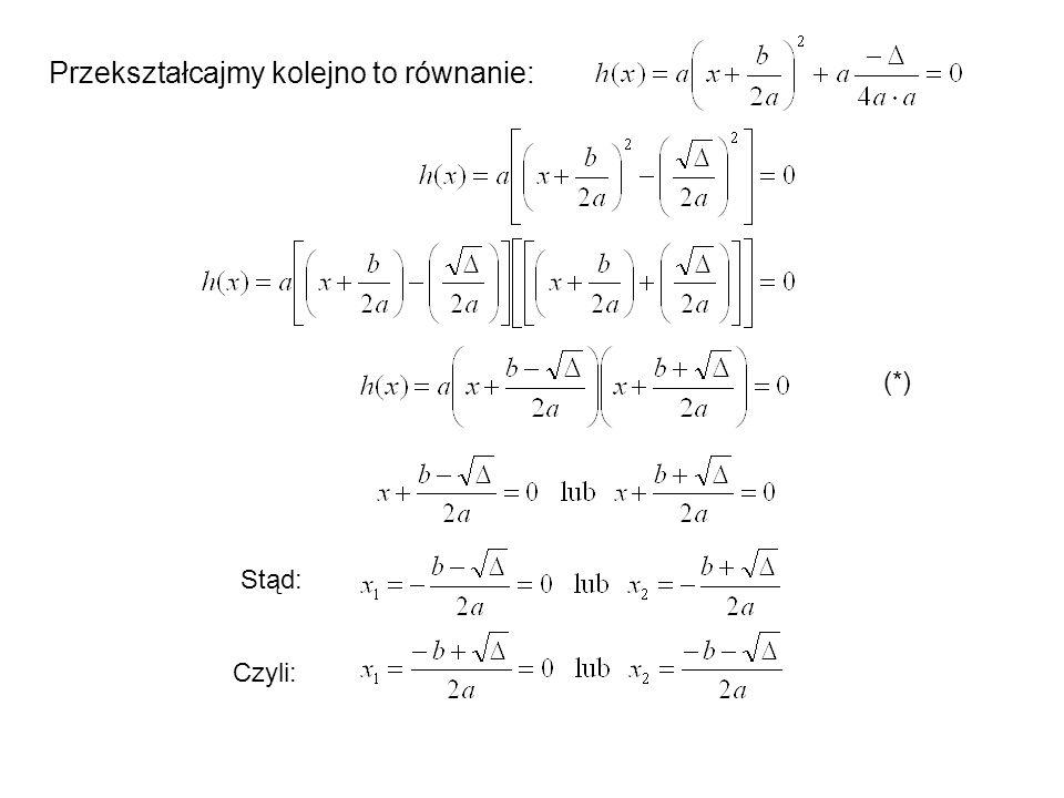 Przekształcajmy kolejno to równanie: Stąd: Czyli: (*)