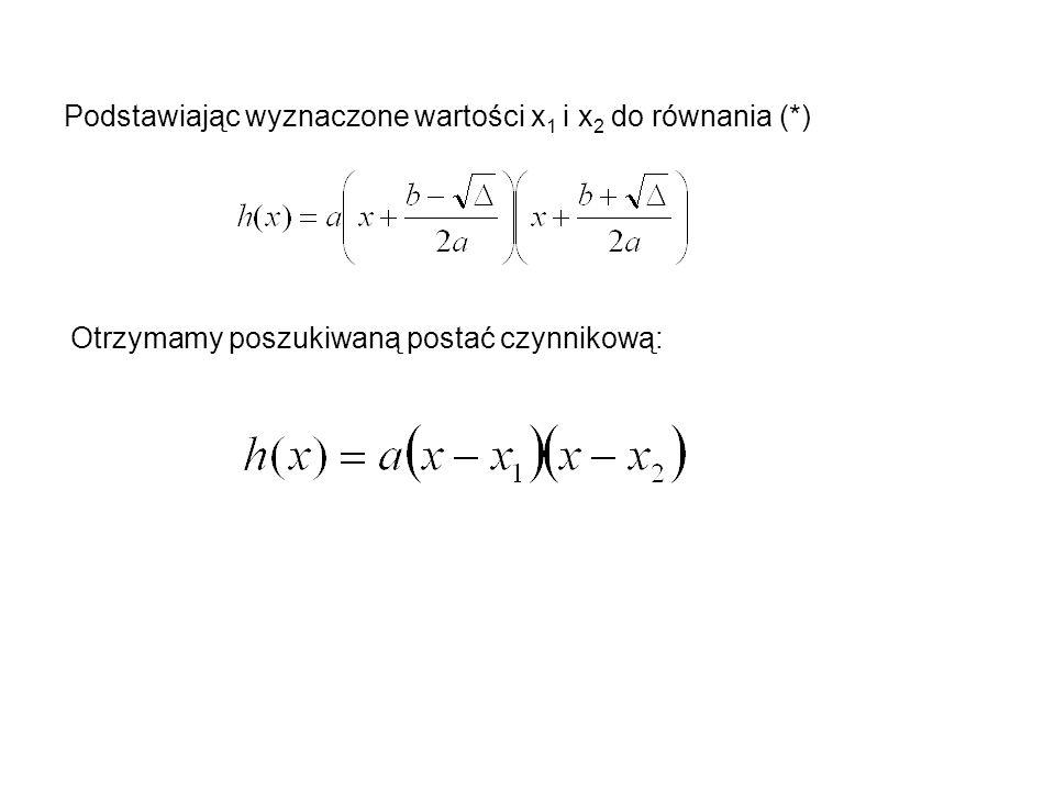 Podstawiając wyznaczone wartości x 1 i x 2 do równania (*) Otrzymamy poszukiwaną postać czynnikową: