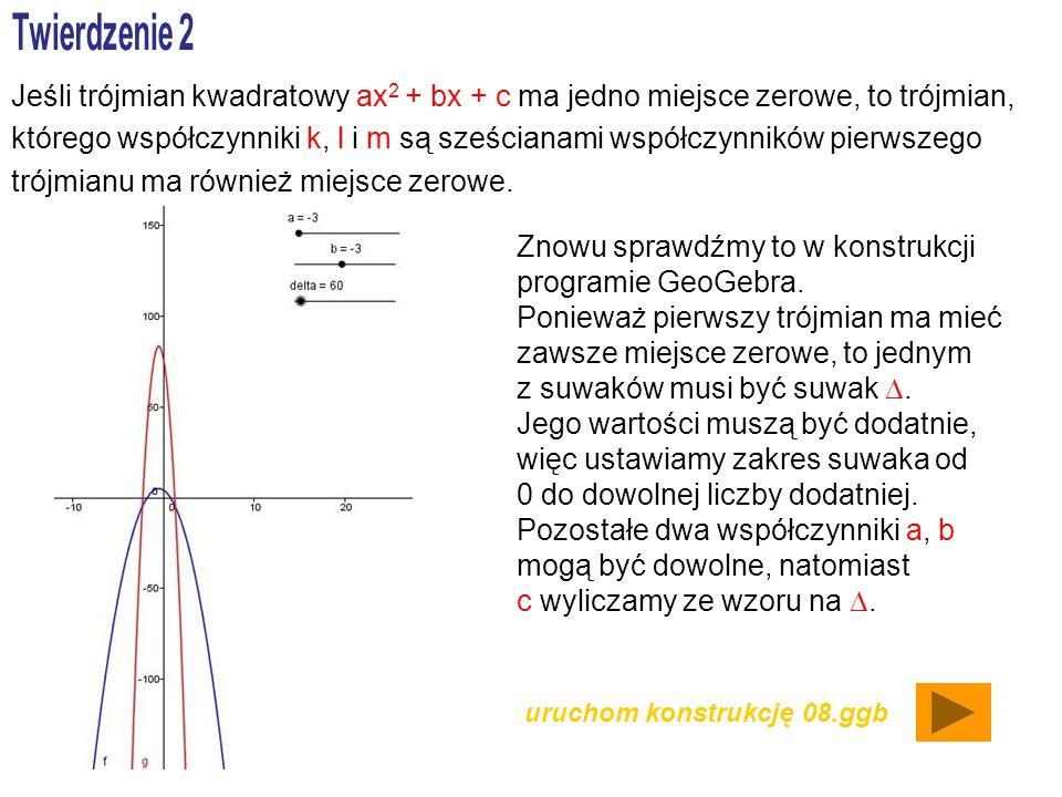 Jeśli trójmian kwadratowy ax 2 + bx + c ma jedno miejsce zerowe, to trójmian, którego współczynniki k, l i m są sześcianami współczynników pierwszego trójmianu ma również miejsce zerowe.