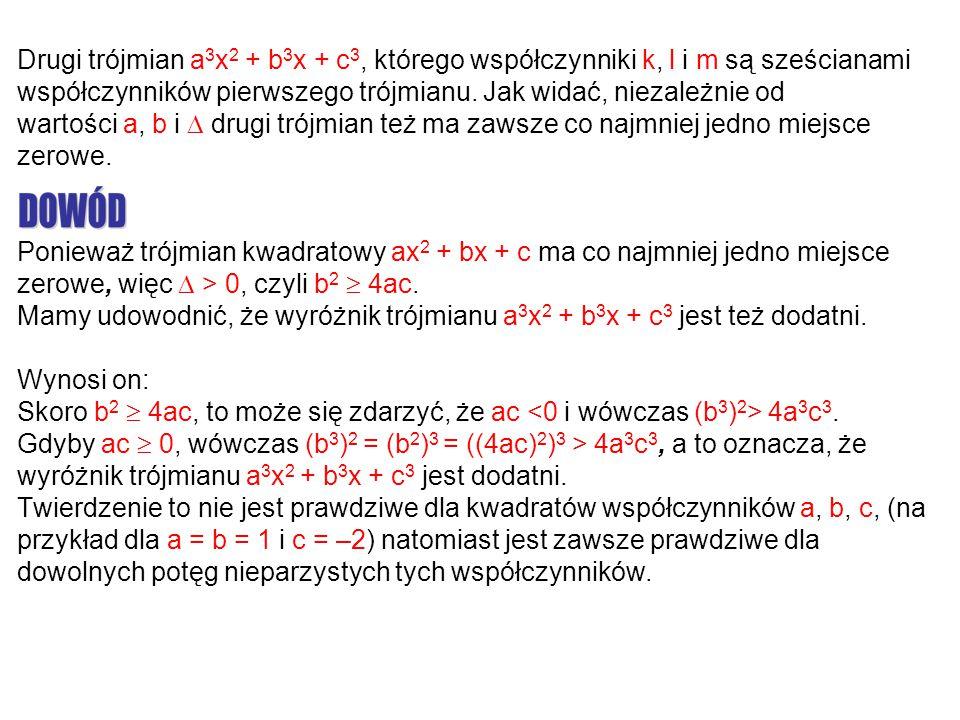 Drugi trójmian a 3 x 2 + b 3 x + c 3, którego współczynniki k, l i m są sześcianami współczynników pierwszego trójmianu. Jak widać, niezależnie od war