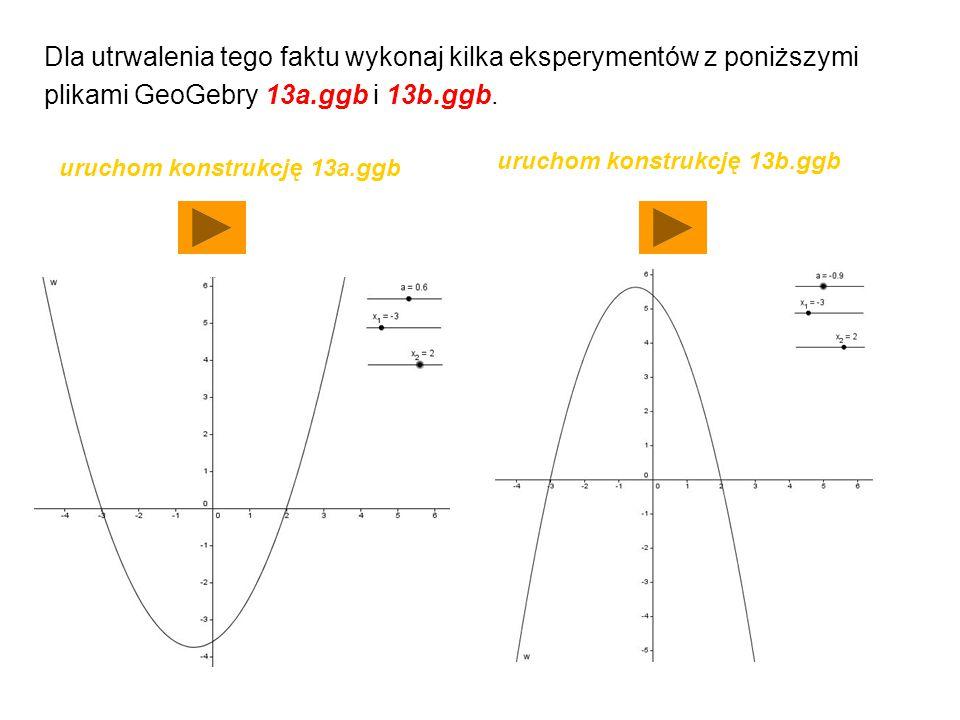 Dla utrwalenia tego faktu wykonaj kilka eksperymentów z poniższymi plikami GeoGebry 13a.ggb i 13b.ggb. uruchom konstrukcję 13a.ggb uruchom konstrukcję