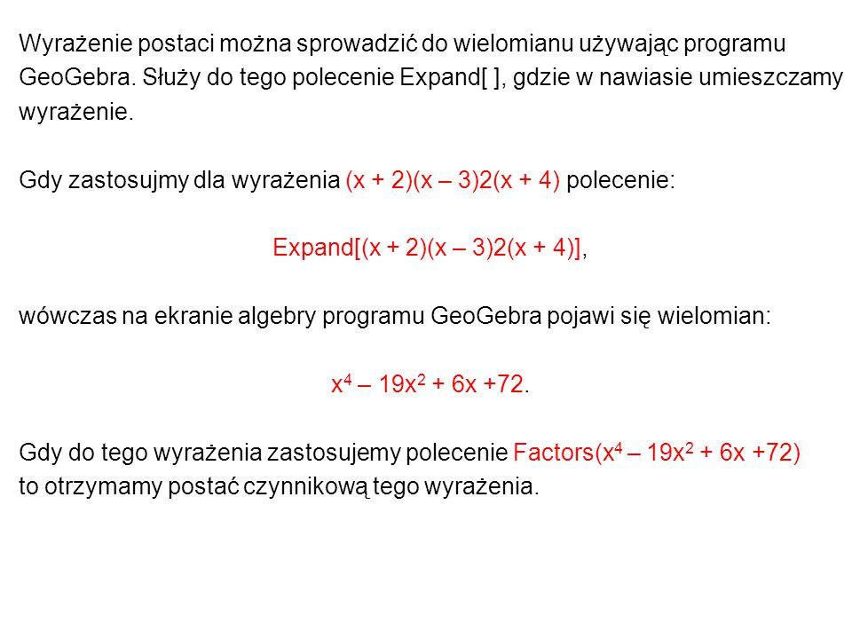 Wyrażenie postaci można sprowadzić do wielomianu używając programu GeoGebra.