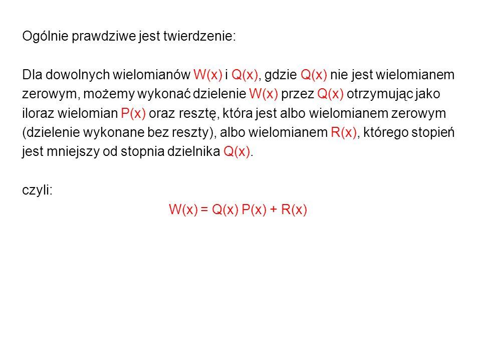 Ogólnie prawdziwe jest twierdzenie: Dla dowolnych wielomianów W(x) i Q(x), gdzie Q(x) nie jest wielomianem zerowym, możemy wykonać dzielenie W(x) prze