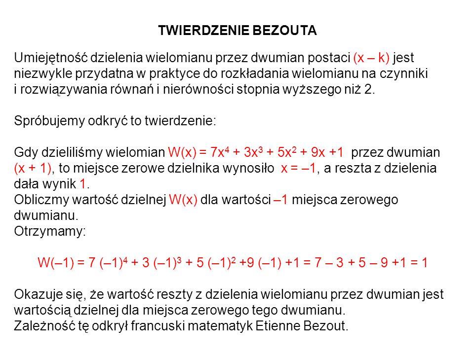 TWIERDZENIE BEZOUTA Umiejętność dzielenia wielomianu przez dwumian postaci (x – k) jest niezwykle przydatna w praktyce do rozkładania wielomianu na cz