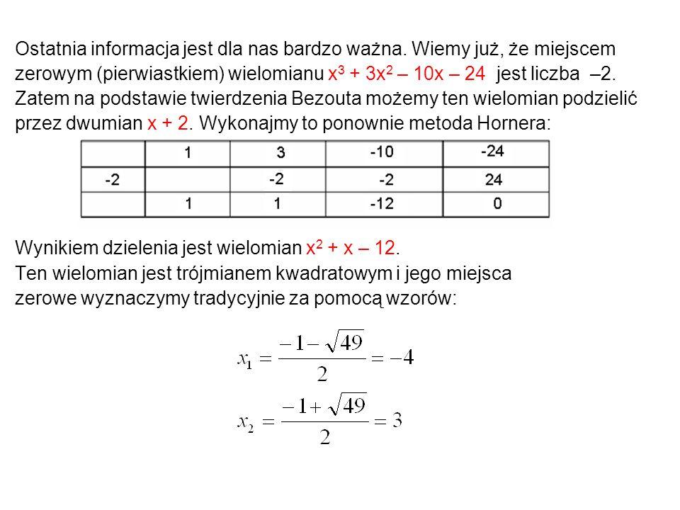 Ostatnia informacja jest dla nas bardzo ważna. Wiemy już, że miejscem zerowym (pierwiastkiem) wielomianu x 3 + 3x 2 – 10x – 24 jest liczba –2. Zatem n