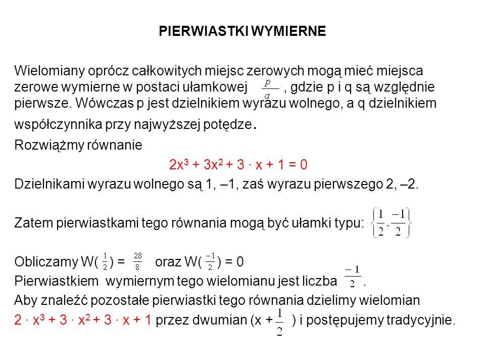 PIERWIASTKI WYMIERNE Wielomiany oprócz całkowitych miejsc zerowych mogą mieć miejsca zerowe wymierne w postaci ułamkowej, gdzie p i q są względnie pie