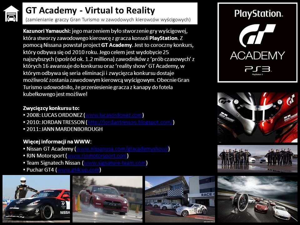 GT Academy - Virtual to Reality (zamienianie graczy Gran Turismo w zawodowych kierowców wyścigowych) Więcej informacji na WWW: Nissan GT Academy (www.