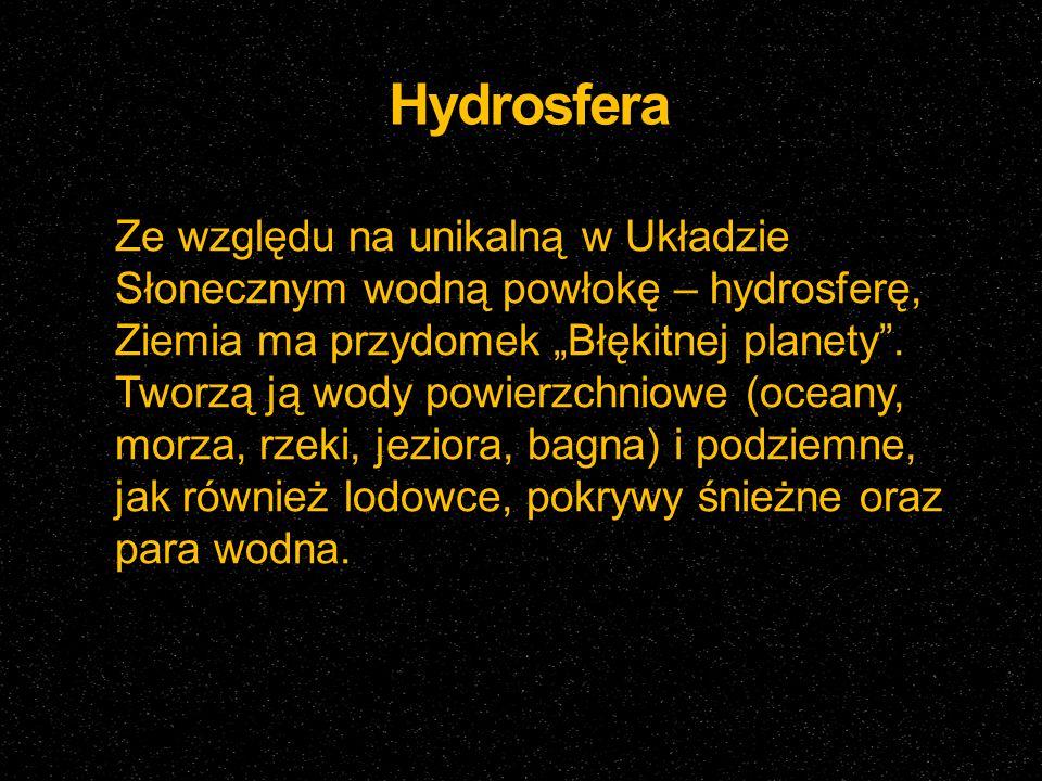 """Hydrosfera Ze względu na unikalną w Układzie Słonecznym wodną powłokę – hydrosferę, Ziemia ma przydomek """"Błękitnej planety"""". Tworzą ją wody powierzchn"""