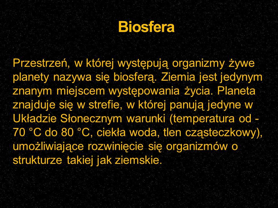 Biosfera Przestrzeń, w której występują organizmy żywe planety nazywa się biosferą. Ziemia jest jedynym znanym miejscem występowania życia. Planeta zn