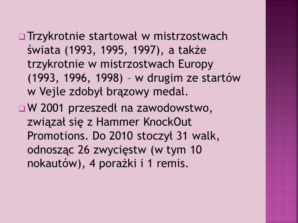  Ukończył studium ekonomiczne.Został trenerem w bokserskim klubie Orzeł Oleśnica.