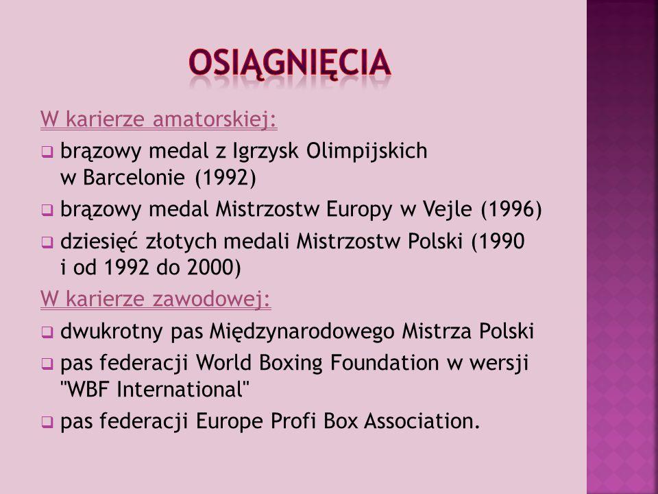 W karierze amatorskiej:  brązowy medal z Igrzysk Olimpijskich w Barcelonie (1992)  brązowy medal Mistrzostw Europy w Vejle (1996)  dziesięć złotych medali Mistrzostw Polski (1990 i od 1992 do 2000) W karierze zawodowej:  dwukrotny pas Międzynarodowego Mistrza Polski  pas federacji World Boxing Foundation w wersji WBF International  pas federacji Europe Profi Box Association.