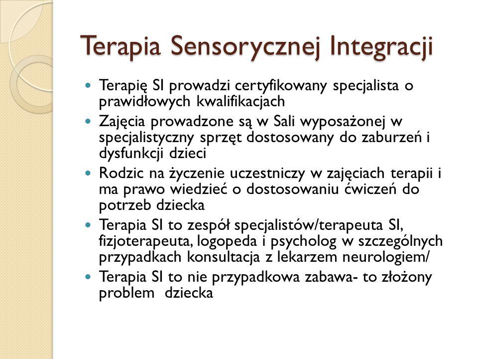Terapia Sensorycznej Integracji Terapię SI prowadzi certyfikowany specjalista o prawidłowych kwalifikacjach Zajęcia prowadzone są w Sali wyposażonej w
