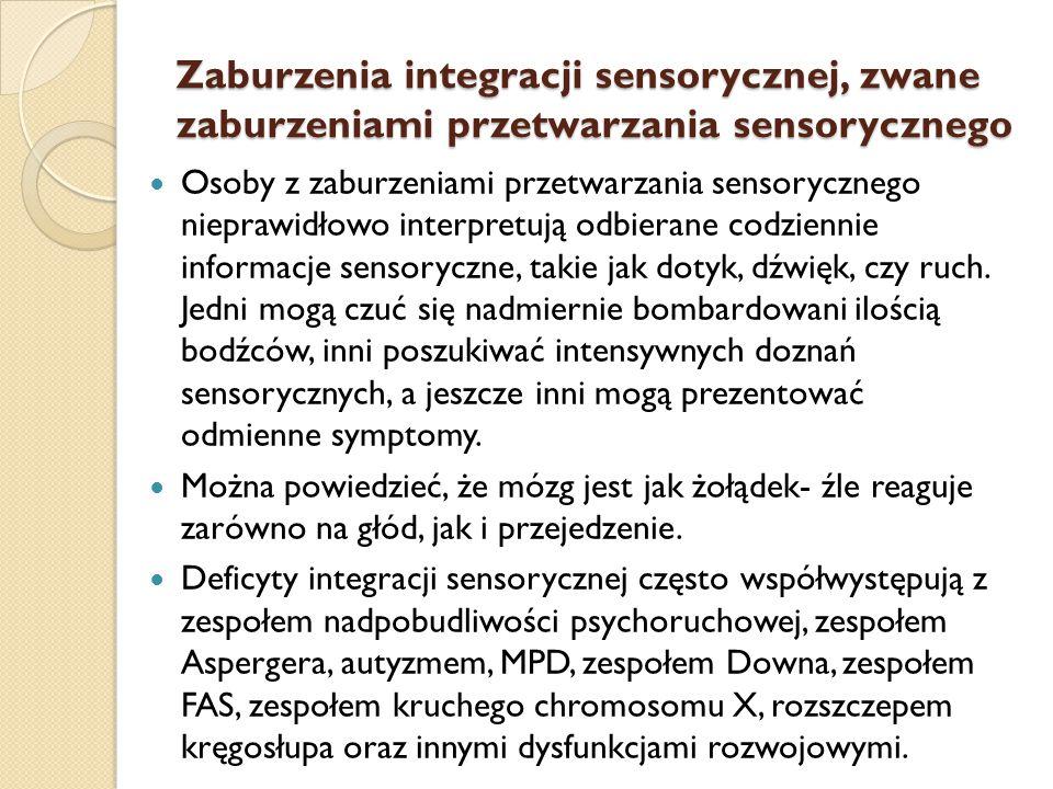 Zaburzenia integracji sensorycznej, zwane zaburzeniami przetwarzania sensorycznego Osoby z zaburzeniami przetwarzania sensorycznego nieprawidłowo inte