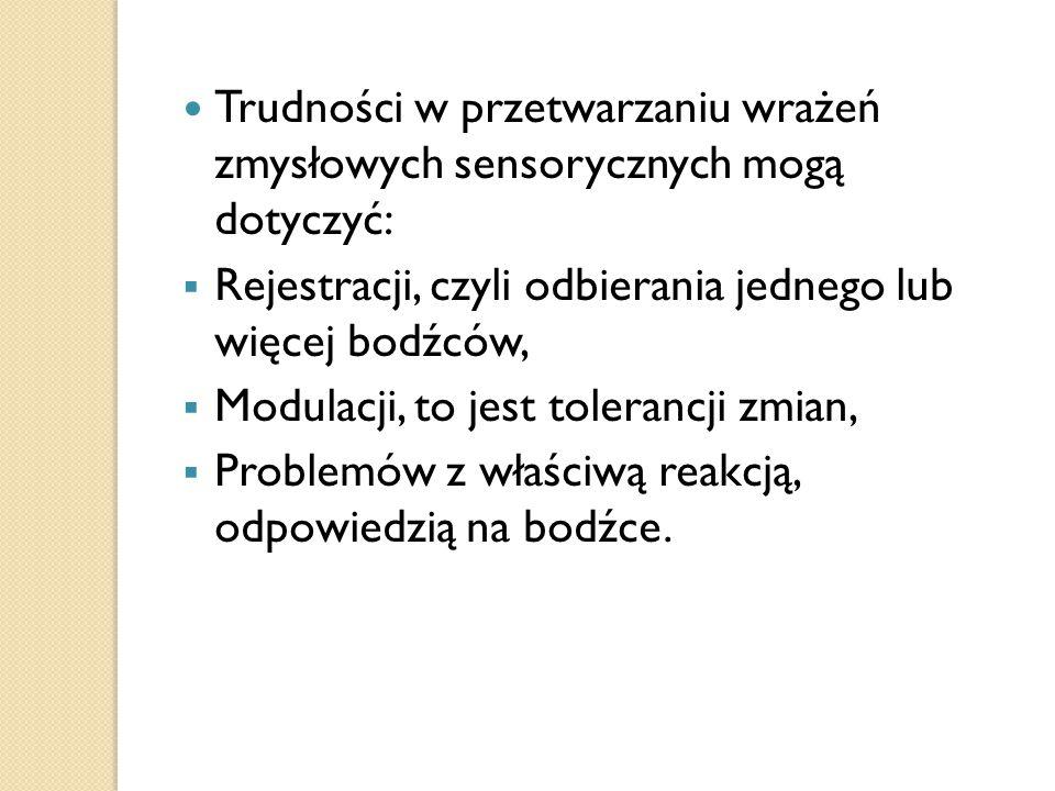 Trudności w przetwarzaniu wrażeń zmysłowych sensorycznych mogą dotyczyć:  Rejestracji, czyli odbierania jednego lub więcej bodźców,  Modulacji, to j