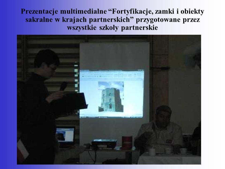 Prezentacje multimedialne Fortyfikacje, zamki i obiekty sakralne w krajach partnerskich przygotowane przez wszystkie szkoły partnerskie
