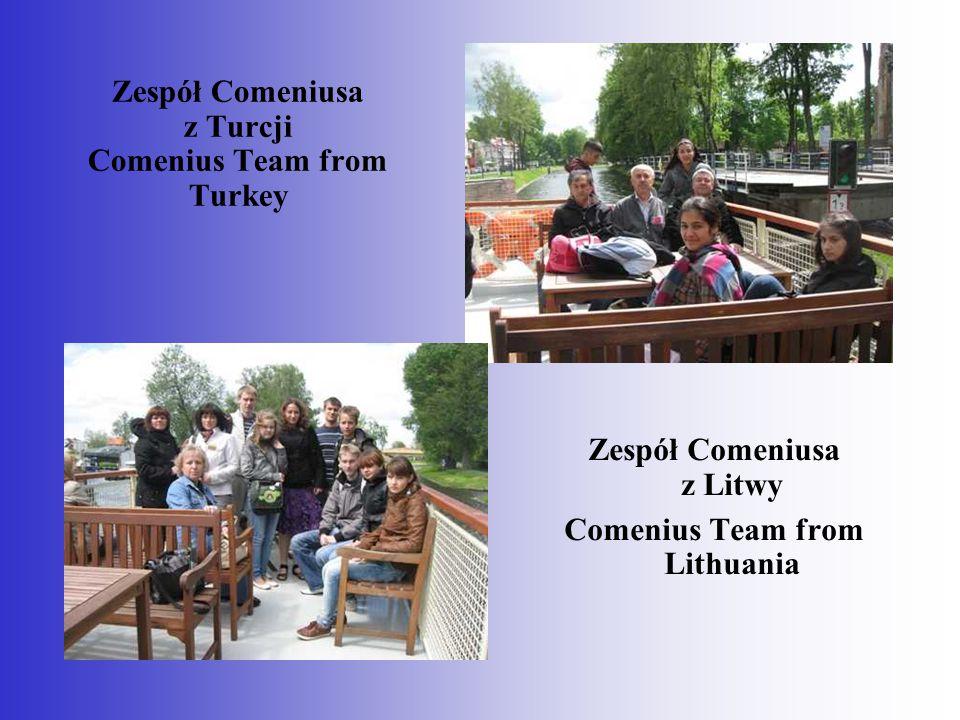 Zespół Comeniusa z Turcji Comenius Team from Turkey Zespół Comeniusa z Litwy Comenius Team from Lithuania