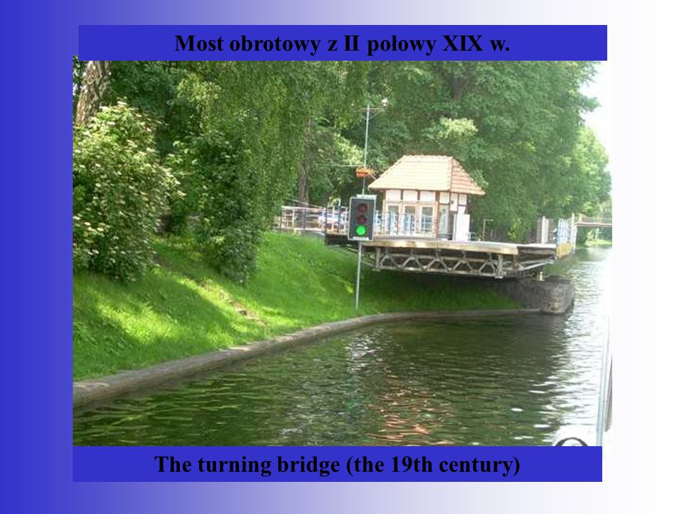 Most obrotowy z II połowy XIX w. The turning bridge (the 19th century)
