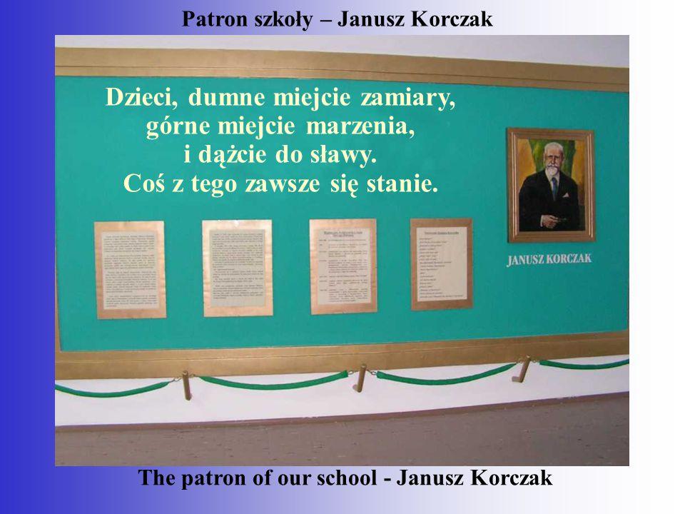 Patron szkoły – Janusz Korczak Dzieci, dumne miejcie zamiary, górne miejcie marzenia, i dążcie do sławy.