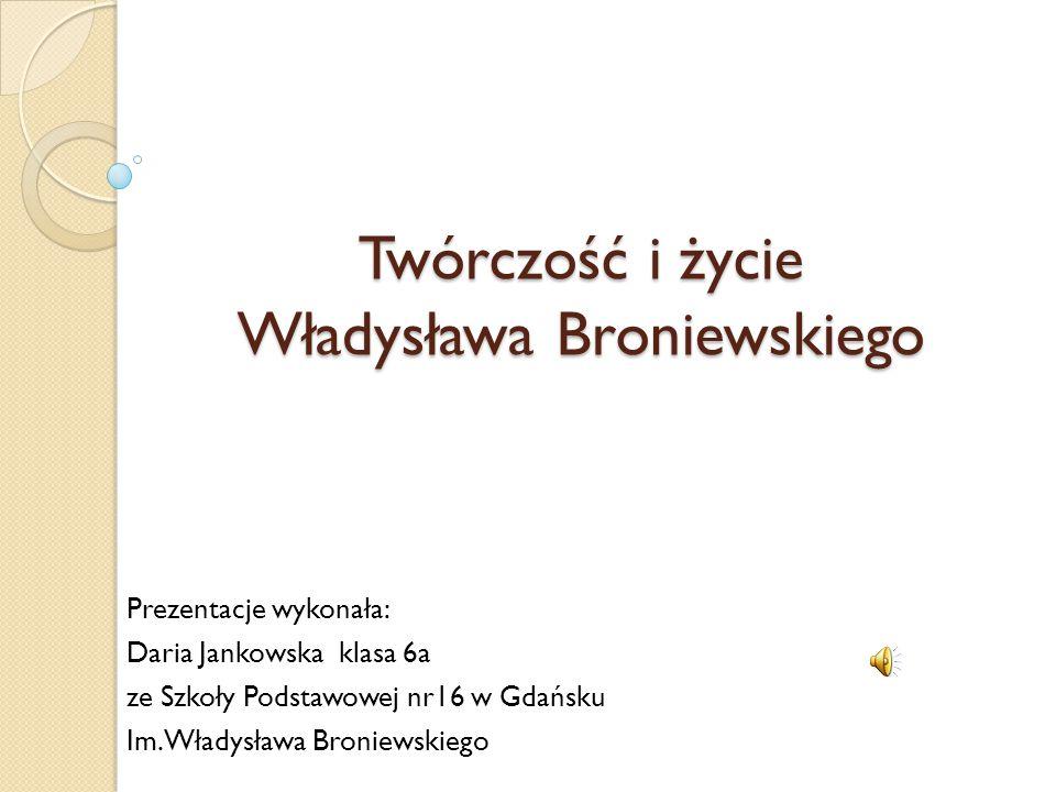 Twórczość i życie Władysława Broniewskiego Prezentacje wykonała: Daria Jankowska klasa 6a ze Szkoły Podstawowej nr16 w Gdańsku Im.