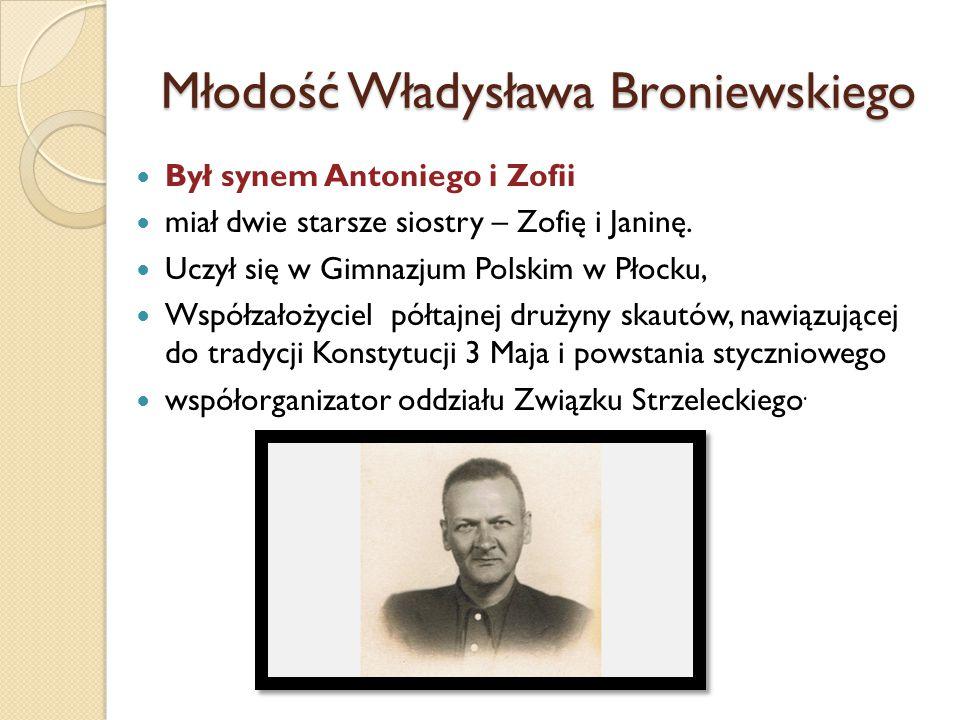 Młodość Władysława Broniewskiego Był synem Antoniego i Zofii miał dwie starsze siostry – Zofię i Janinę. Uczył się w Gimnazjum Polskim w Płocku, Współ