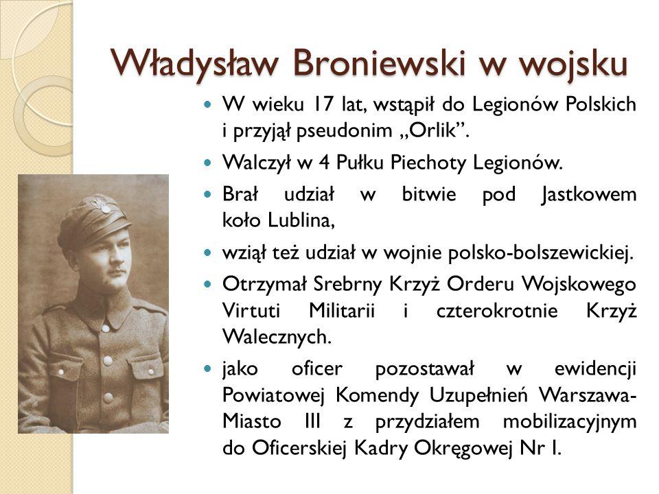 """Władysław Broniewski w wojsku W wieku 17 lat, wstąpił do Legionów Polskich i przyjął pseudonim """"Orlik"""". Walczył w 4 Pułku Piechoty Legionów. Brał udzi"""