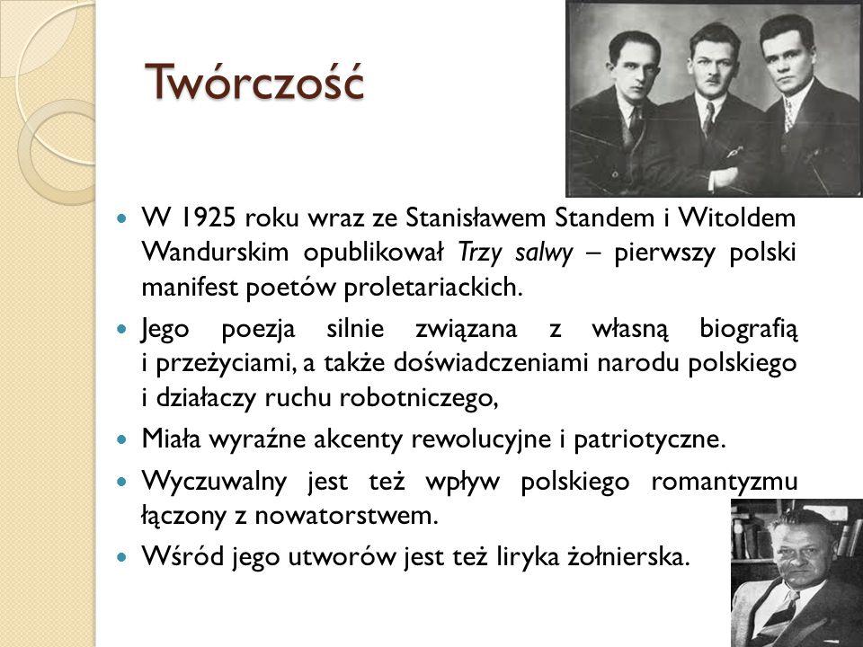 Twórczość W 1925 roku wraz ze Stanisławem Standem i Witoldem Wandurskim opublikował Trzy salwy – pierwszy polski manifest poetów proletariackich. Jego