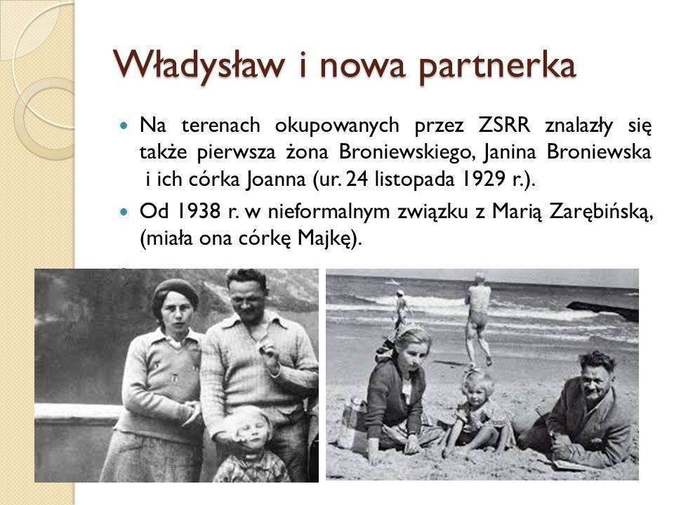 Władysław i nowa partnerka Na terenach okupowanych przez ZSRR znalazły się także pierwsza żona Broniewskiego, Janina Broniewska i ich córka Joanna (ur.