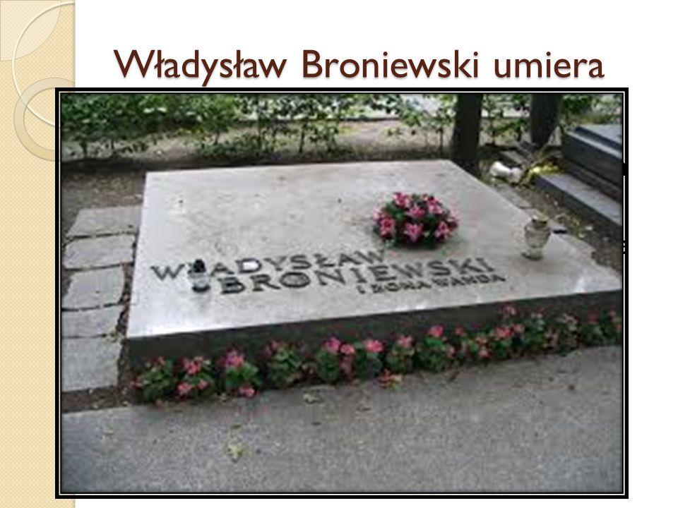 Władysław Broniewski umiera Ogromny wpływ wywarła śmierć córki Władysława Broniewskiego, Stworzył on wtedy cykl wierszy. Poeta zmarł na raka krtani w