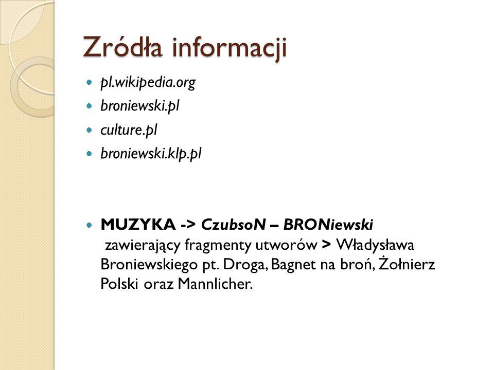 Zródła informacji pl.wikipedia.org broniewski.pl culture.pl broniewski.klp.pl MUZYKA -> CzubsoN – BRONiewski zawierający fragmenty utworów > Władysława Broniewskiego pt.