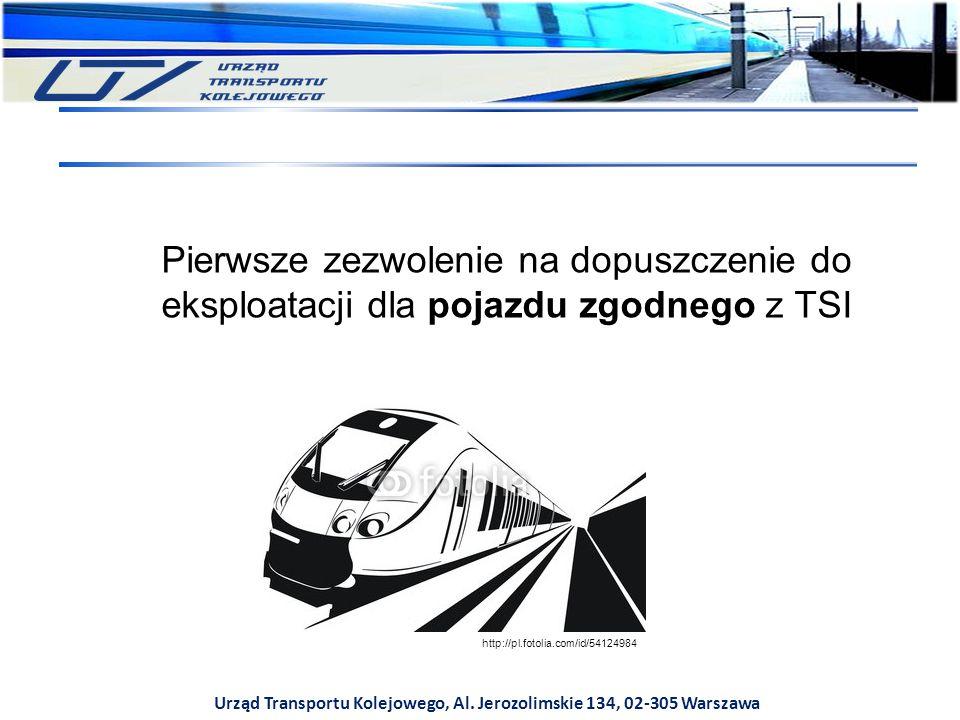 Urząd Transportu Kolejowego, Al. Jerozolimskie 134, 02-305 Warszawa Pierwsze zezwolenie na dopuszczenie do eksploatacji dla pojazdu zgodnego z TSI htt