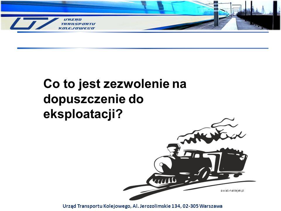 Urząd Transportu Kolejowego, Al. Jerozolimskie 134, 02-305 Warszawa Co to jest zezwolenie na dopuszczenie do eksploatacji? swiat-naklejek.pl