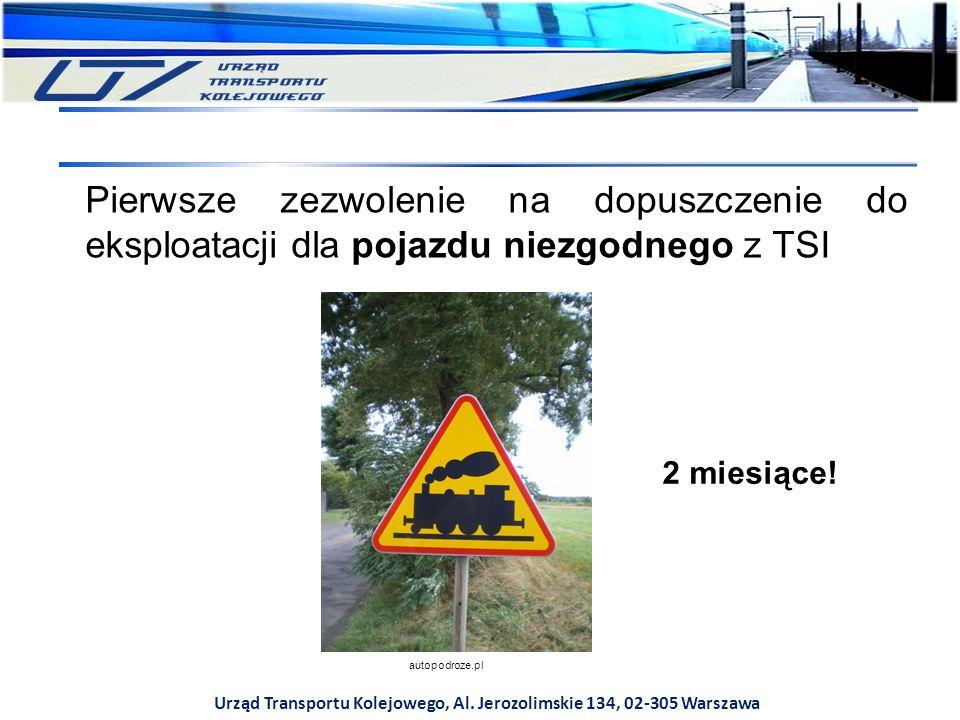 Urząd Transportu Kolejowego, Al. Jerozolimskie 134, 02-305 Warszawa Pierwsze zezwolenie na dopuszczenie do eksploatacji dla pojazdu niezgodnego z TSI