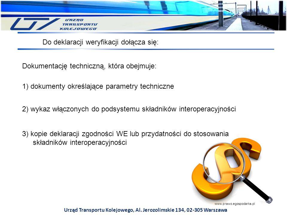 Urząd Transportu Kolejowego, Al. Jerozolimskie 134, 02-305 Warszawa Do deklaracji weryfikacji dołącza się: Dokumentację techniczną, która obejmuje: 1)